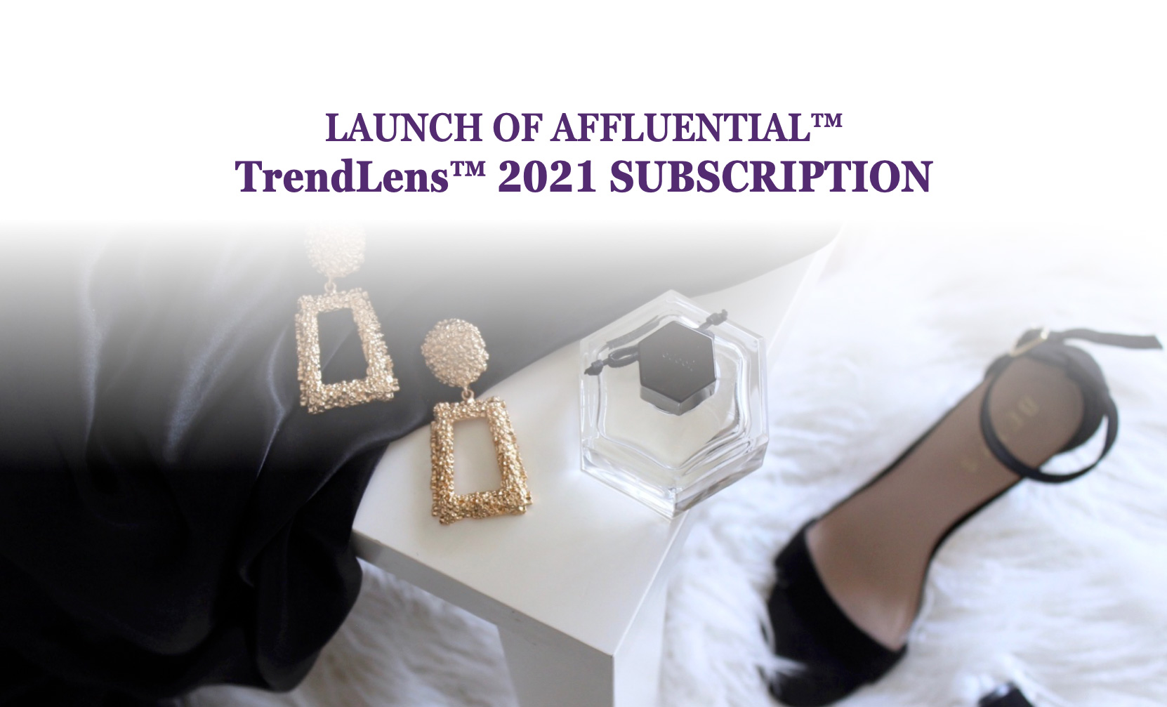 Launch of AFFLUENTIAL™ TrendLens™ 2021 Subscription